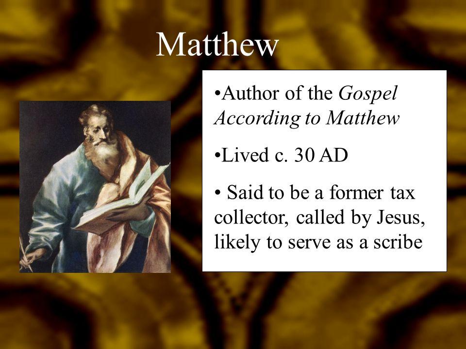Matthew Author of the Gospel According to Matthew Lived c.