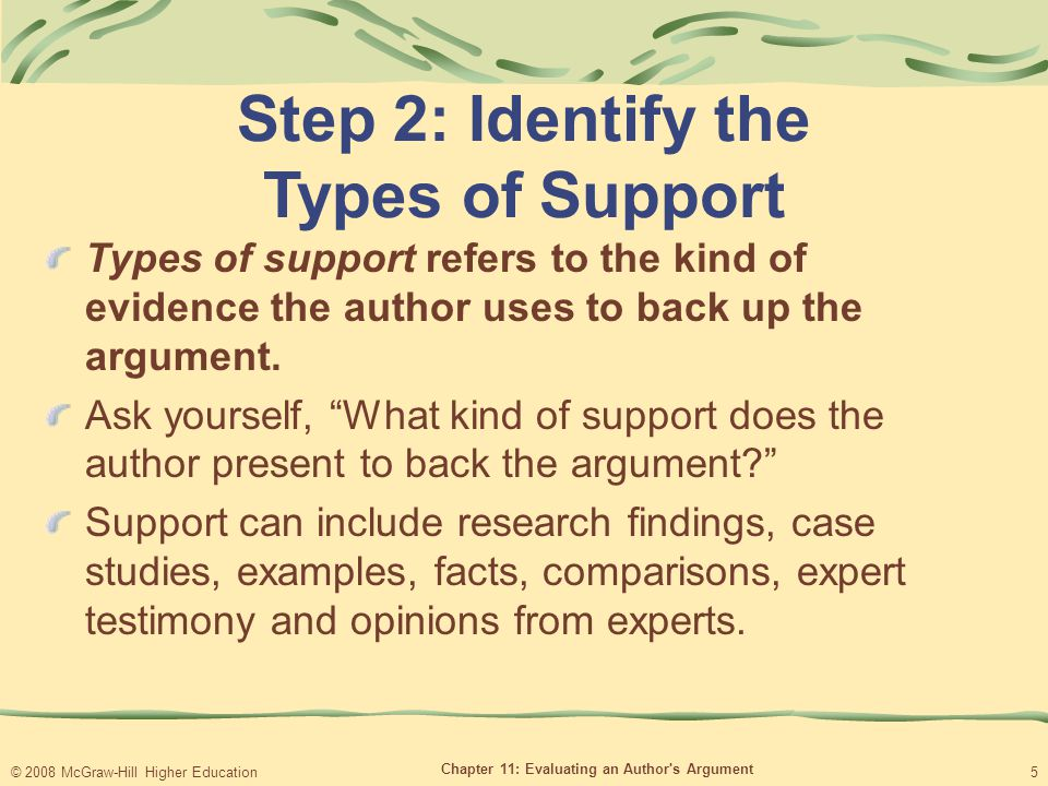 © 2008 McGraw-Hill Higher Education Chapter 11: Evaluating an Author s Argument 5 Step 2: Identify the Types of Support Types of support refers to the kind of evidence the author uses to back up the argument.