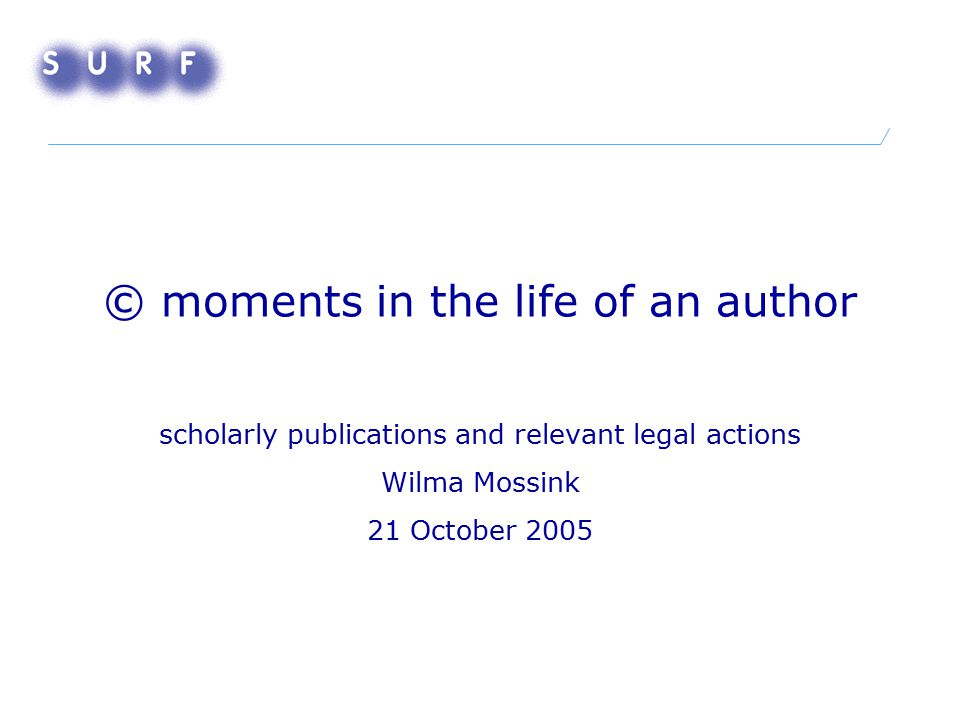 © moments in the life of an author scholarly publications and relevant legal actions Wilma Mossink 21 October 2005