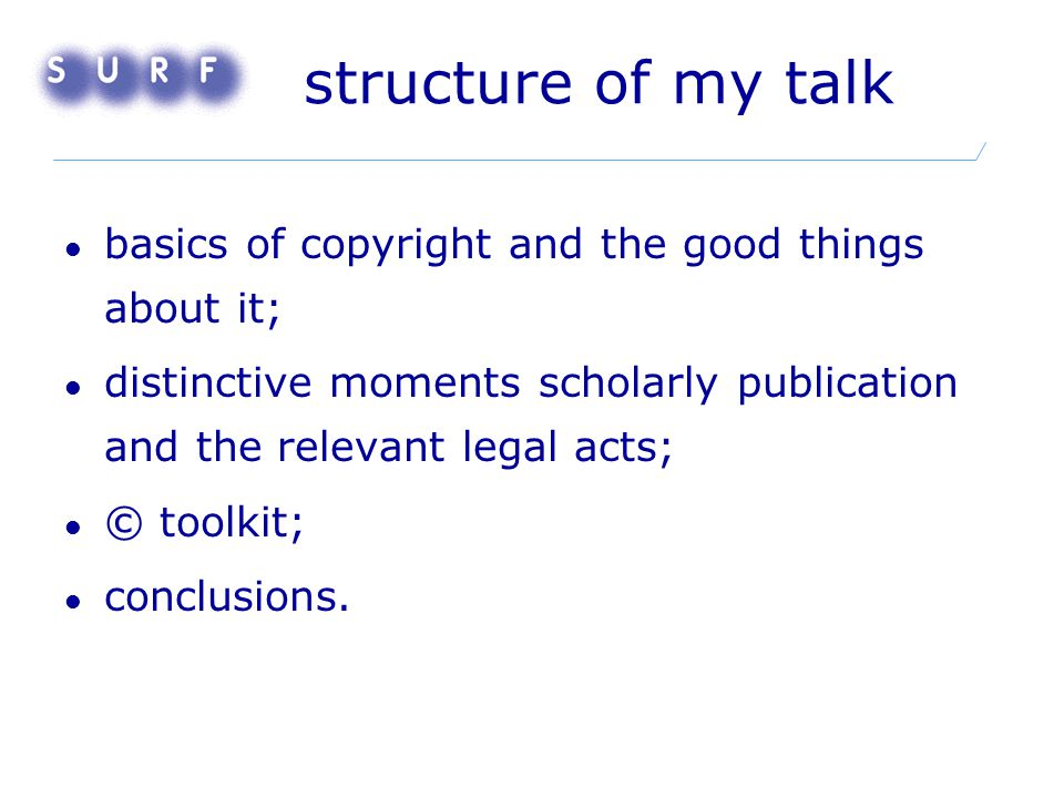 structure of my talk basics of copyright and the good things about it; distinctive moments scholarly publication and the relevant legal acts; © toolki