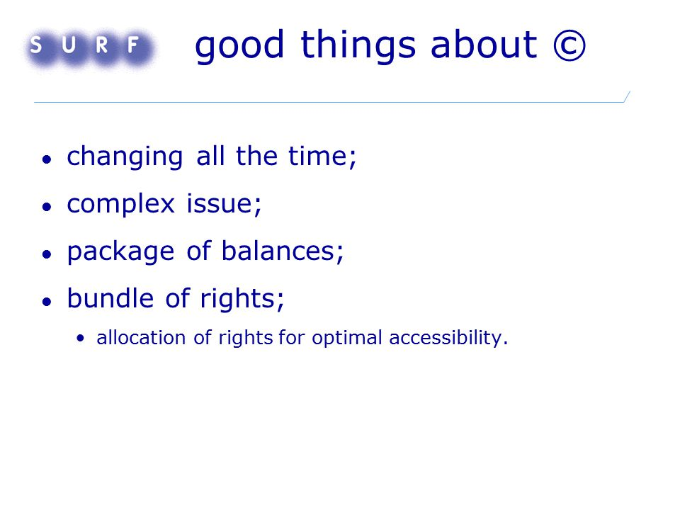 good things about © changing all the time; complex issue; package of balances; bundle of rights; allocation of rights for optimal accessibility.