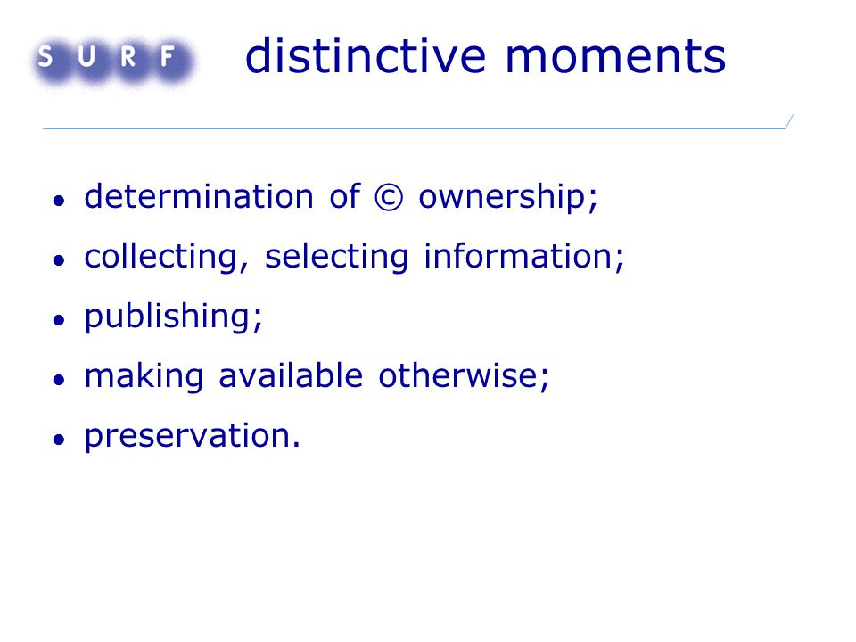 distinctive moments determination of © ownership; collecting, selecting information; publishing; making available otherwise; preservation.