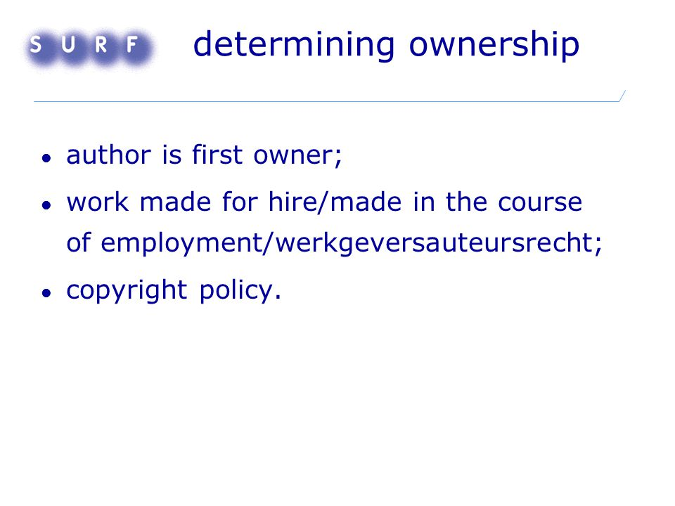 determining ownership author is first owner; work made for hire/made in the course of employment/werkgeversauteursrecht; copyright policy.