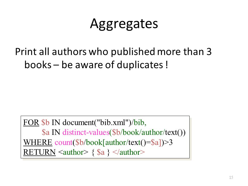 15 Aggregates Print all authors who published more than 3 books – be aware of duplicates .