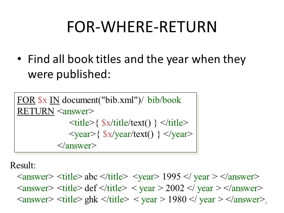 20 Re-grouping Same, but eliminate duplicate authors: FOR $b IN document( bib.xml )/bib LET $a := distinct-values($b/book/author/text()) FOR $x IN $a RETURN {$x} { FOR $y IN $b/book[author/text()=$x]/title RETURN $y }