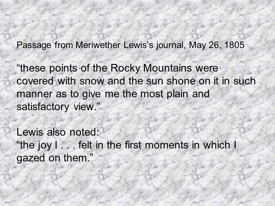 "Passage from Meriwether Lewis's journal, May 26, 1805 ""these points of the Rocky Mountains were covered with snow and the sun shone on it in such mann"