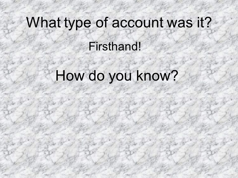 What type of account was it? Firsthand! How do you know?
