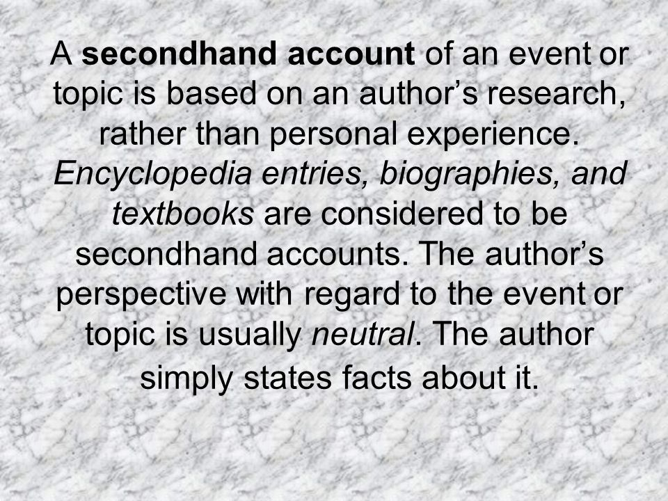 A secondhand account of an event or topic is based on an author's research, rather than personal experience.