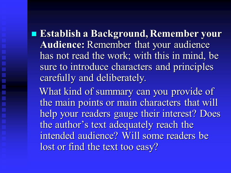 Establish a Background, Remember your Audience: Remember that your audience has not read the work; with this in mind, be sure to introduce characters