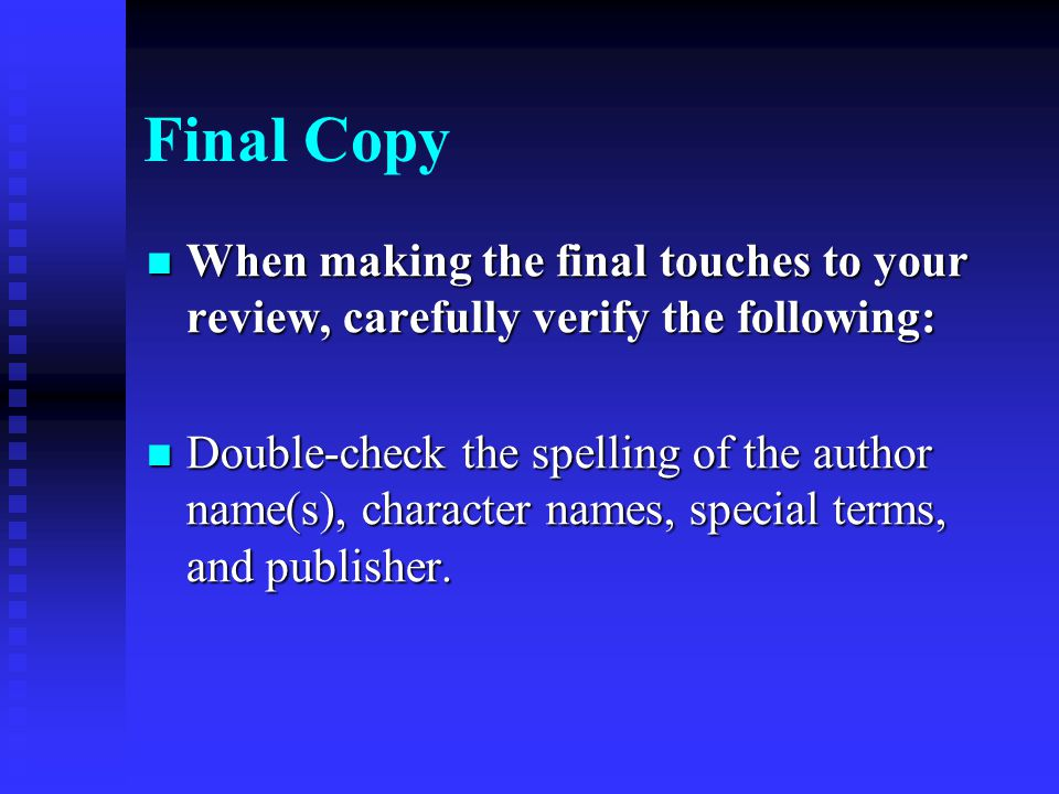 Final Copy When making the final touches to your review, carefully verify the following: When making the final touches to your review, carefully verif