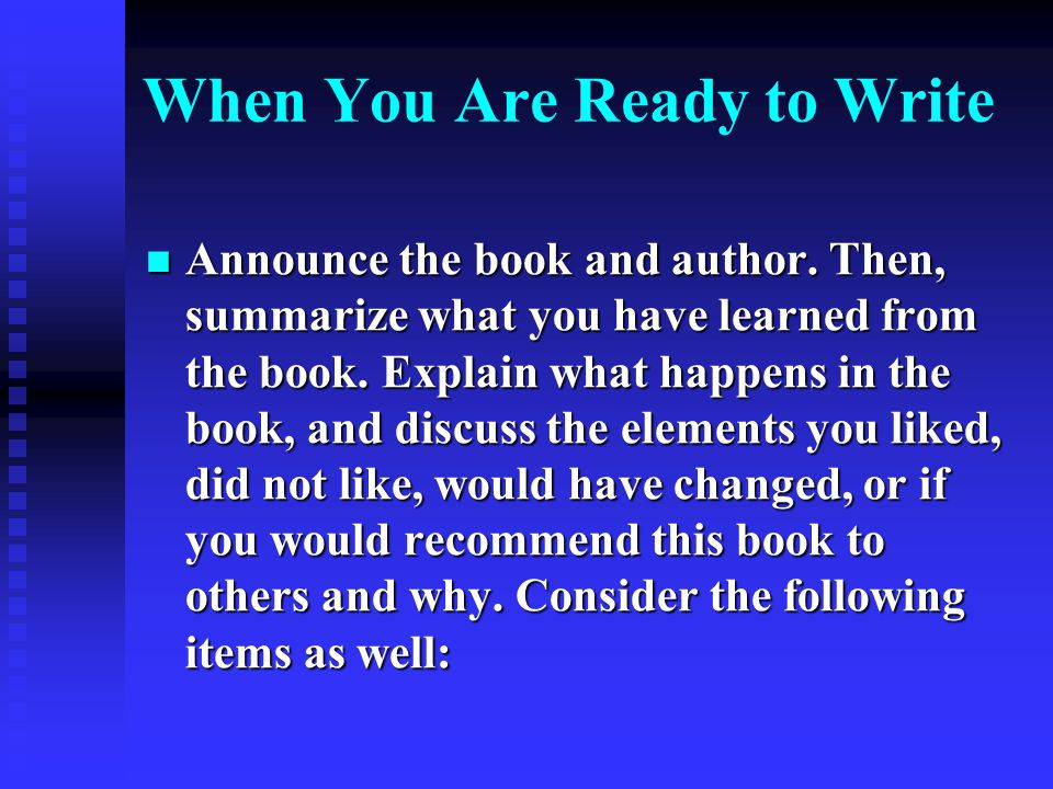 When You Are Ready to Write Announce the book and author. Then, summarize what you have learned from the book. Explain what happens in the book, and d
