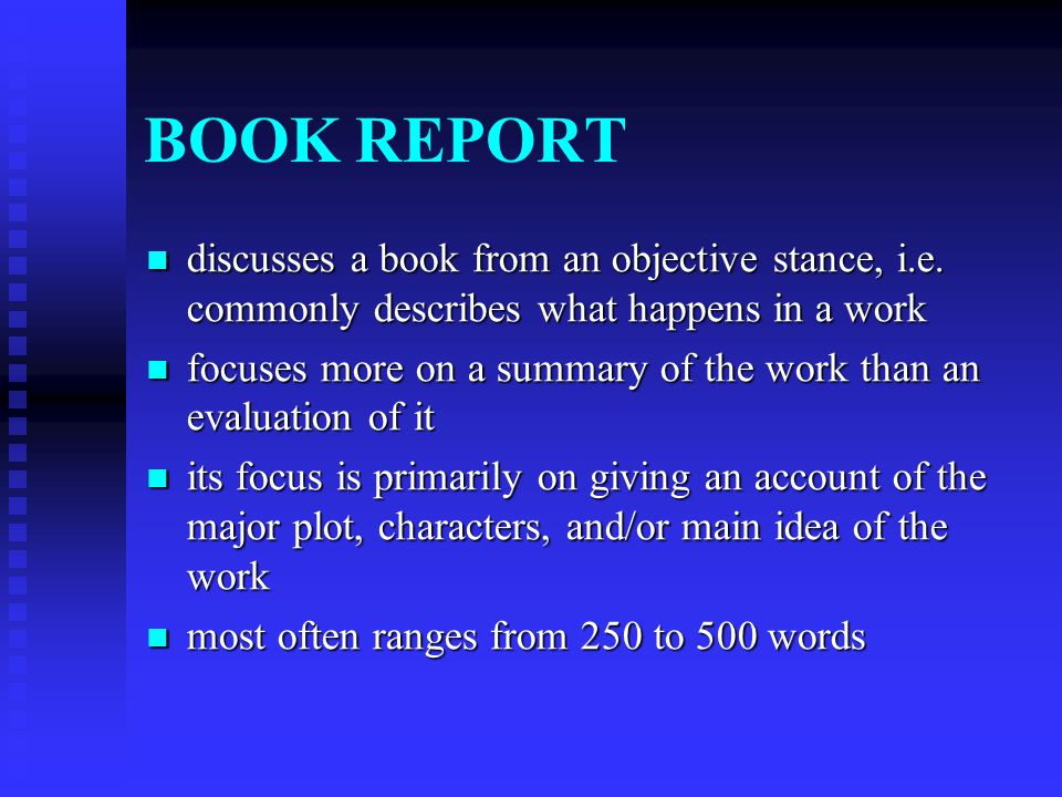 BOOK REPORT discusses a book from an objective stance, i.e. commonly describes what happens in a work discusses a book from an objective stance, i.e.