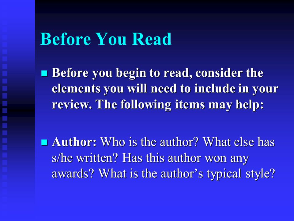 Before You Read Before you begin to read, consider the elements you will need to include in your review. The following items may help: Before you begi