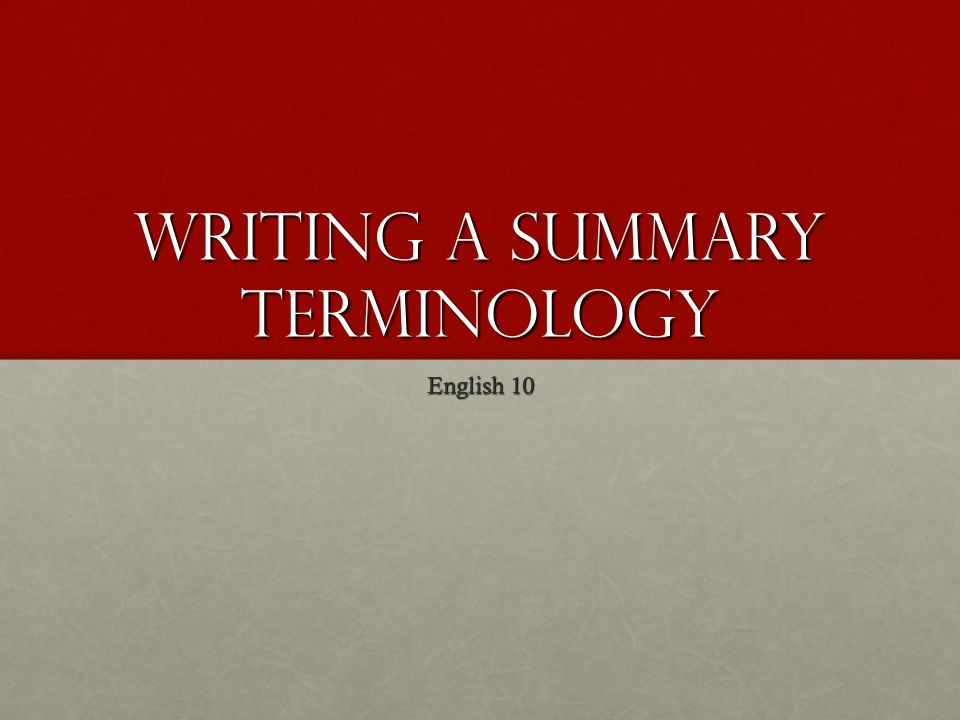 Writing a Summary Terminology English 10