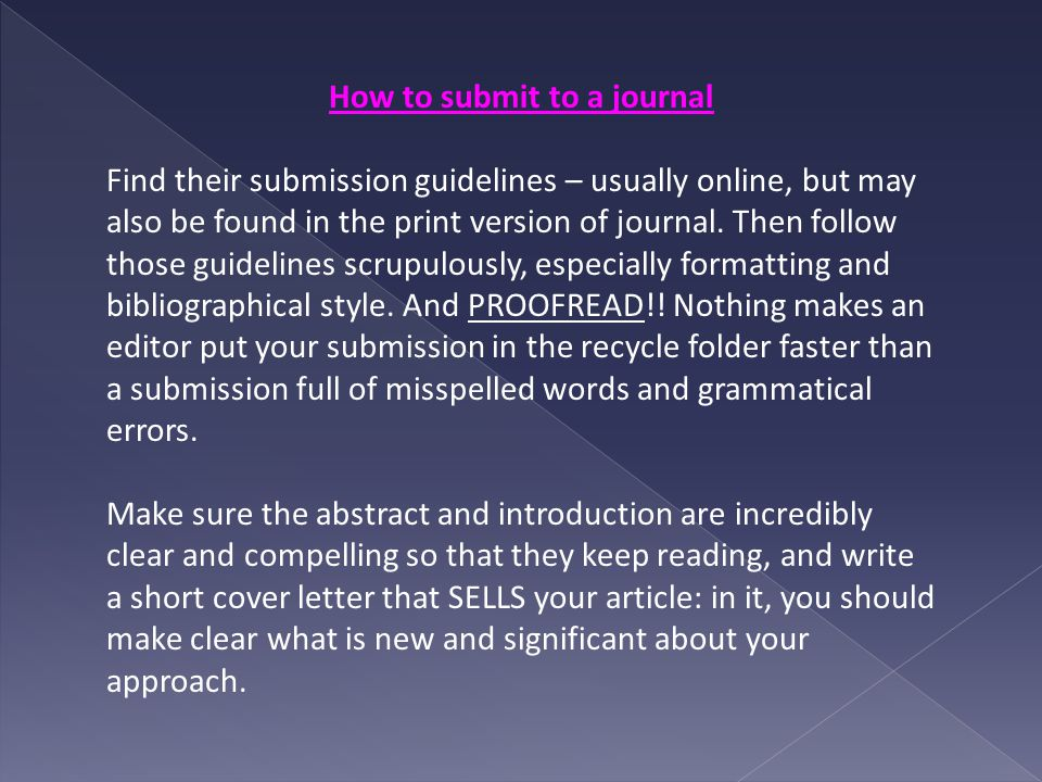 How to submit to a journal Find their submission guidelines – usually online, but may also be found in the print version of journal.