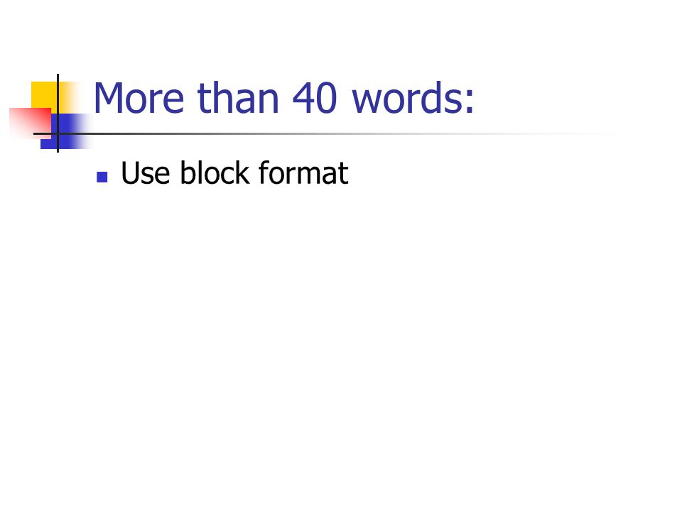 More than 40 words: Use block format