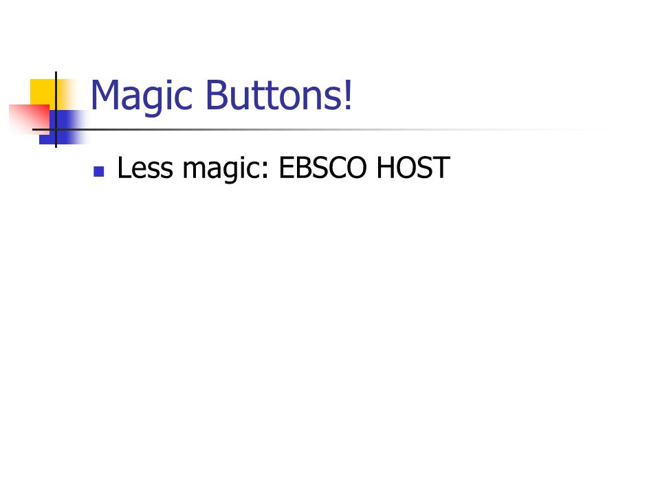 Magic Buttons! Less magic: EBSCO HOST