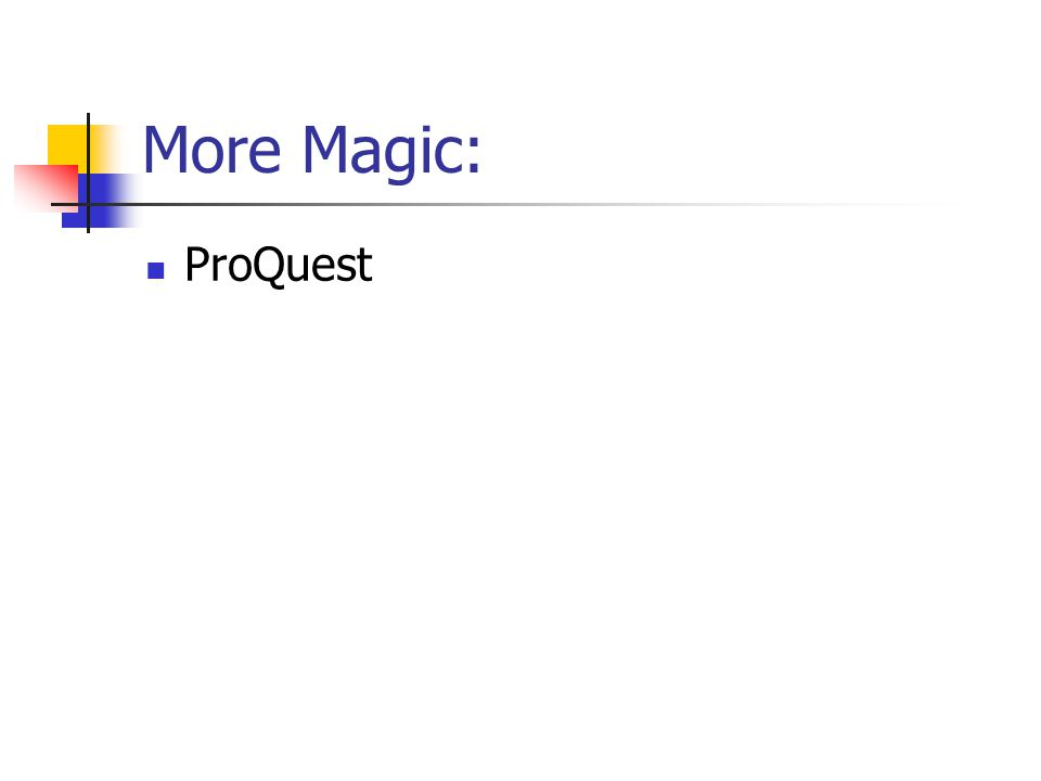 More Magic: ProQuest