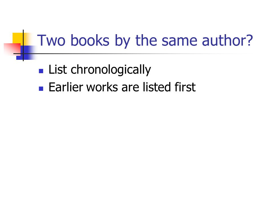 Two books by the same author List chronologically Earlier works are listed first