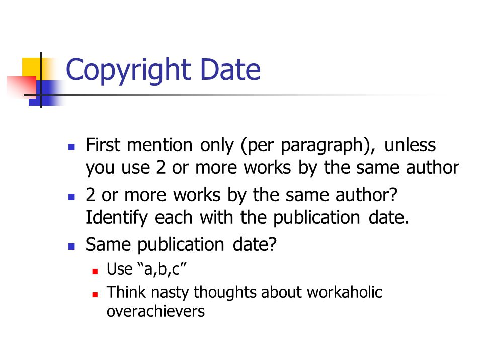 Copyright Date First mention only (per paragraph), unless you use 2 or more works by the same author 2 or more works by the same author.