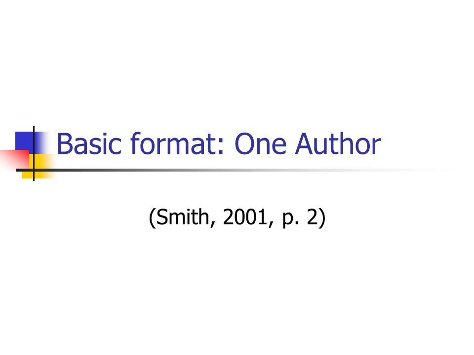 Basic format: One Author (Smith, 2001, p. 2)