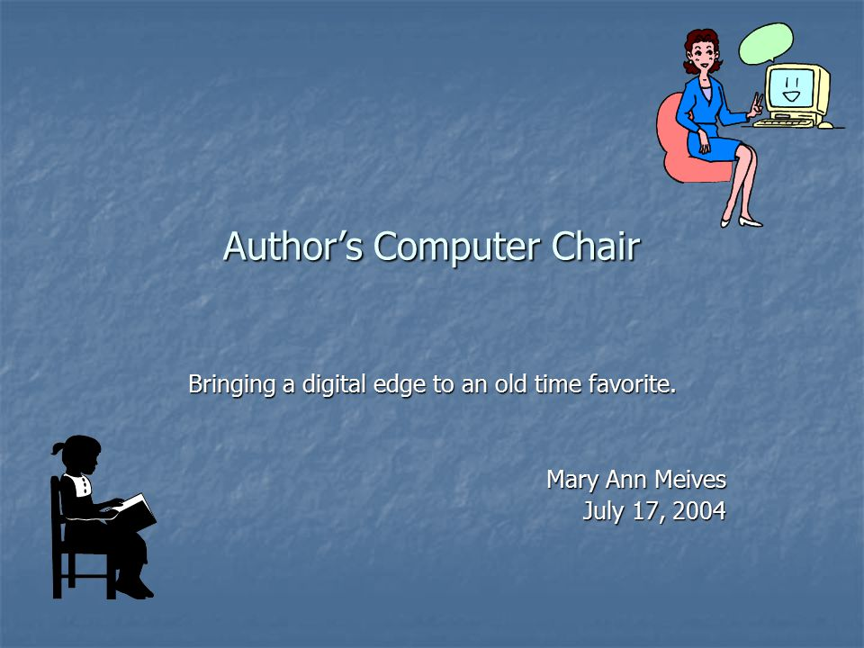 Author's Computer Chair Bringing a digital edge to an old time favorite.