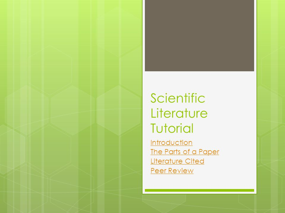 Scientific Literature Tutorial Introduction The Parts of a Paper Literature Cited Peer Review