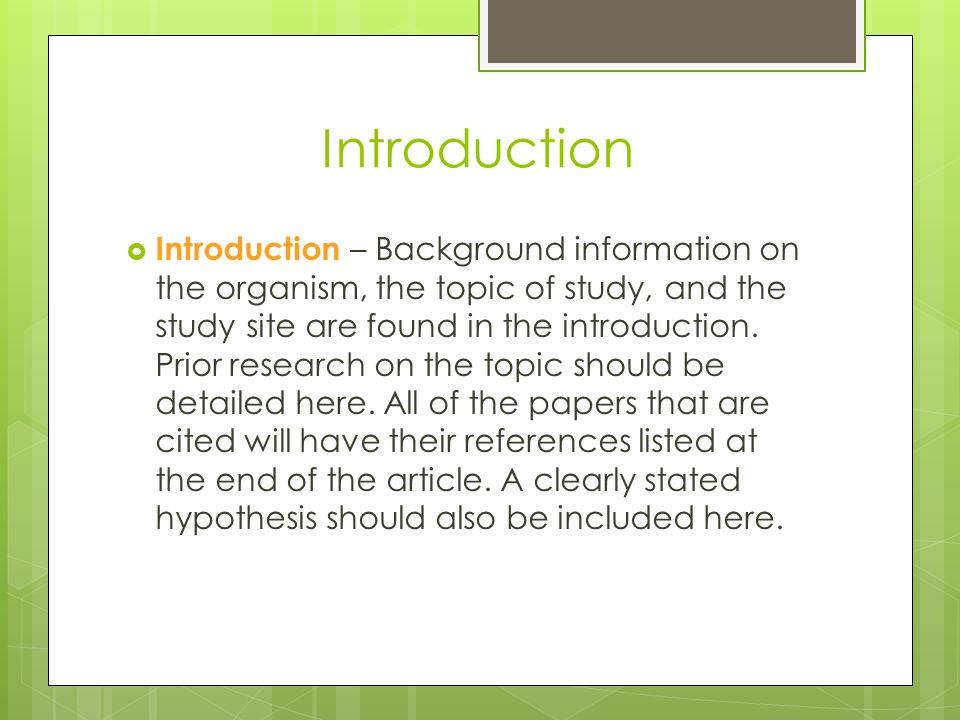 Introduction  Introduction – Background information on the organism, the topic of study, and the study site are found in the introduction. Prior rese