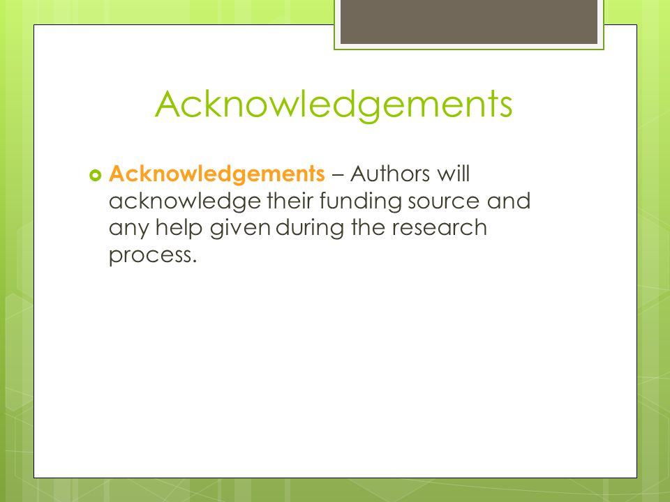Acknowledgements  Acknowledgements – Authors will acknowledge their funding source and any help given during the research process.
