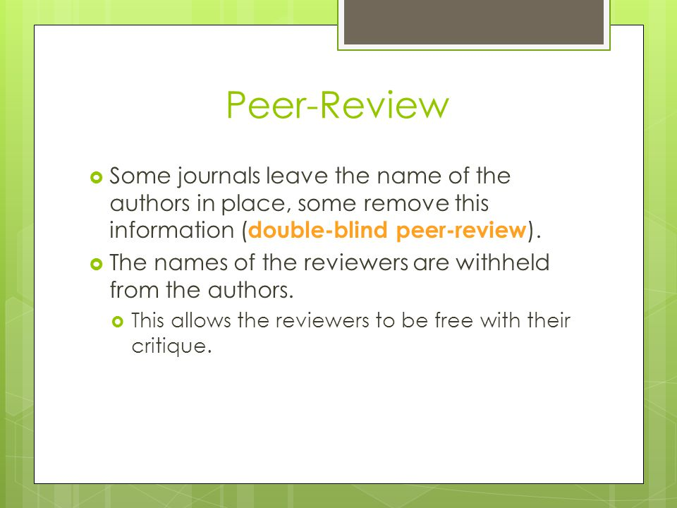 Peer-Review  Some journals leave the name of the authors in place, some remove this information ( double-blind peer-review ).  The names of the revi