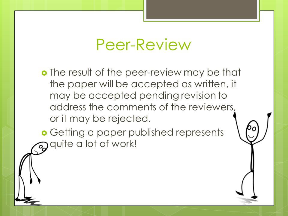 Peer-Review  The result of the peer-review may be that the paper will be accepted as written, it may be accepted pending revision to address the comm