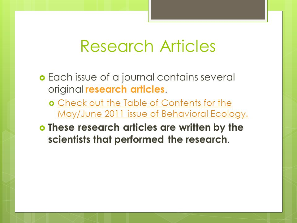 Research Articles  Each issue of a journal contains several original research articles.  Check out the Table of Contents for the May/June 2011 issue