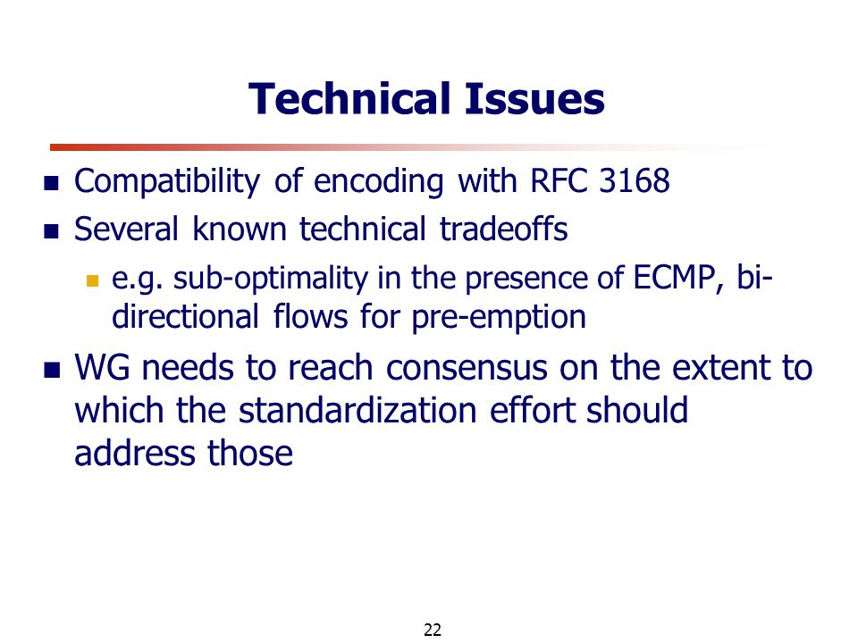 22 Technical Issues Compatibility of encoding with RFC 3168 Several known technical tradeoffs e.g.