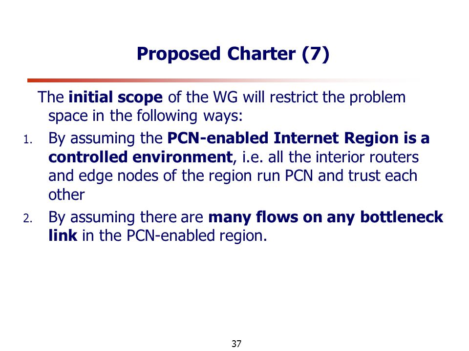 37 Proposed Charter (7) The initial scope of the WG will restrict the problem space in the following ways: 1.