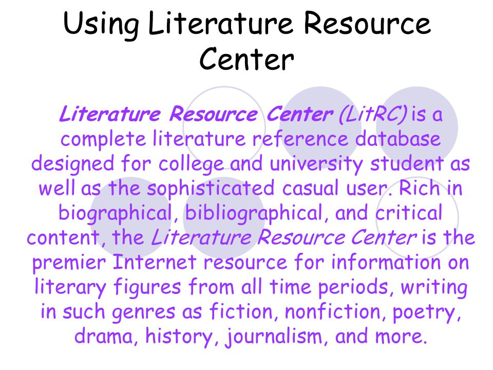 Using Literature Resource Center Literature Resource Center (LitRC) is a complete literature reference database designed for college and university student as well as the sophisticated casual user.