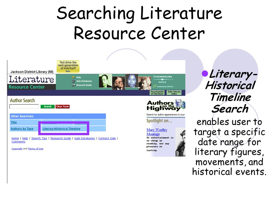 Searching Literature Resource Center Literary- Historical Timeline Search enables user to target a specific date range for literary figures, movements, and historical events.