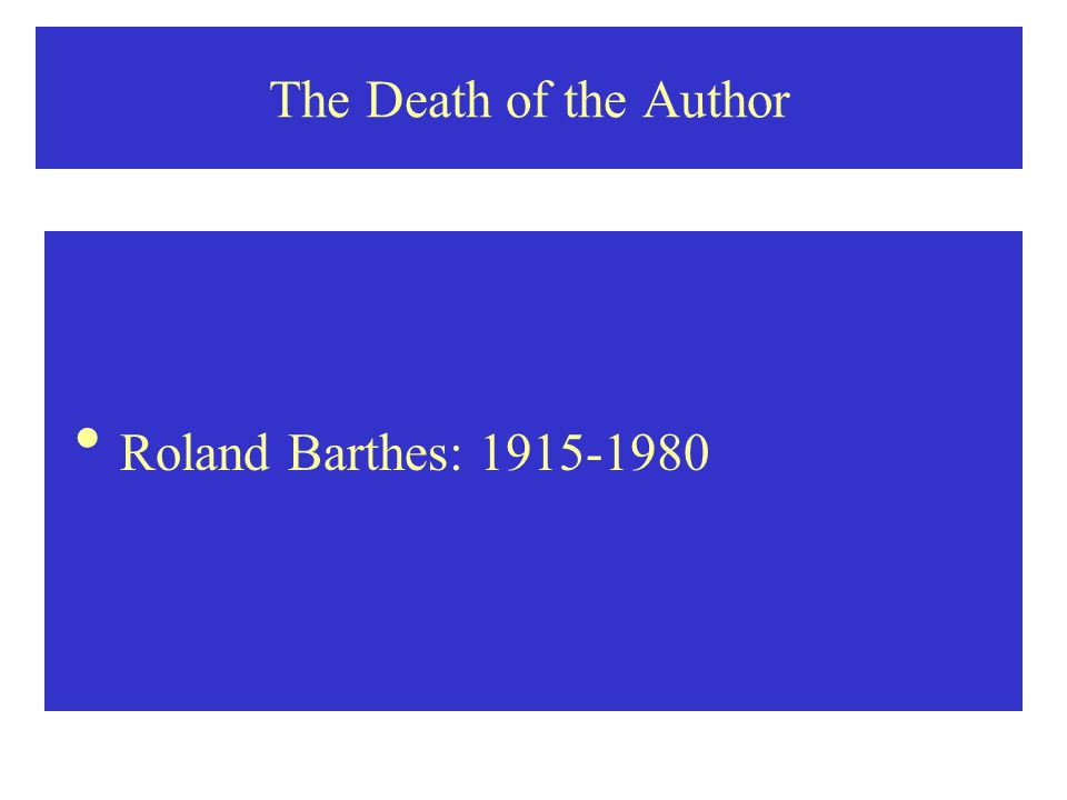The Death of the Author  Roland Barthes: 1915-1980