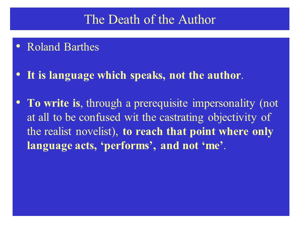 The Death of the Author Roland Barthes It is language which speaks, not the author.