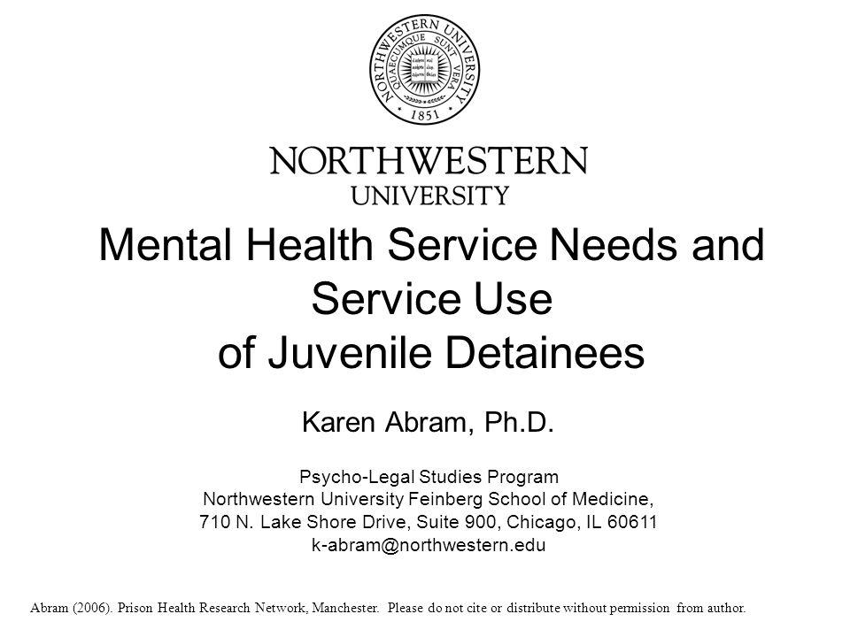 Mental Health Service Needs and Service Use of Juvenile Detainees Karen Abram, Ph.D.
