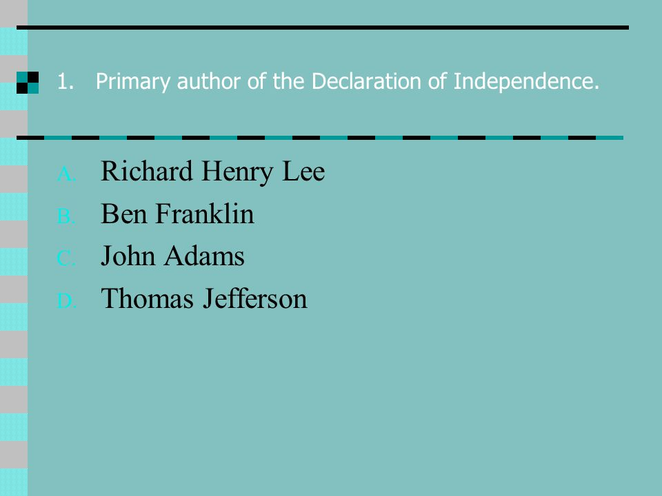 1. Primary author of the Declaration of Independence.
