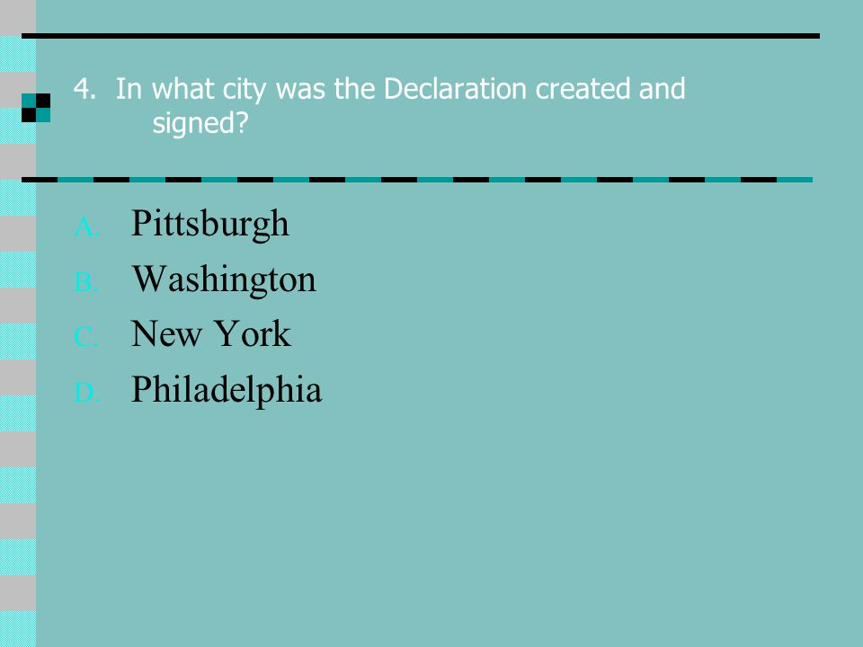 4. In what city was the Declaration created and signed.