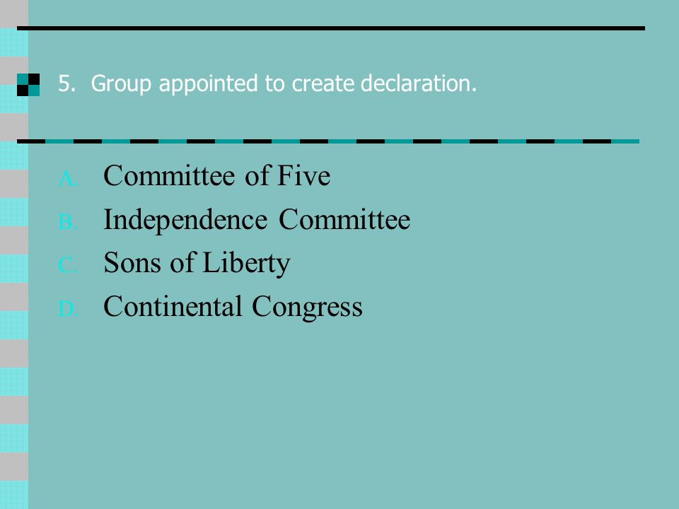5. Group appointed to create declaration. A. Committee of Five B.