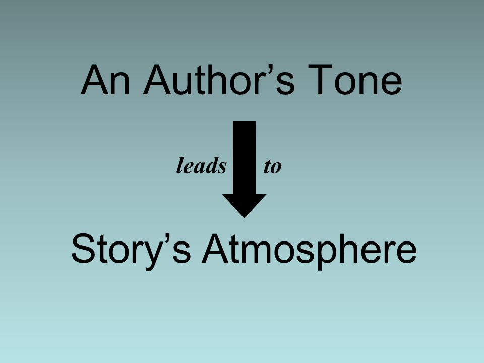 An Author's Tone leads to Story's Atmosphere