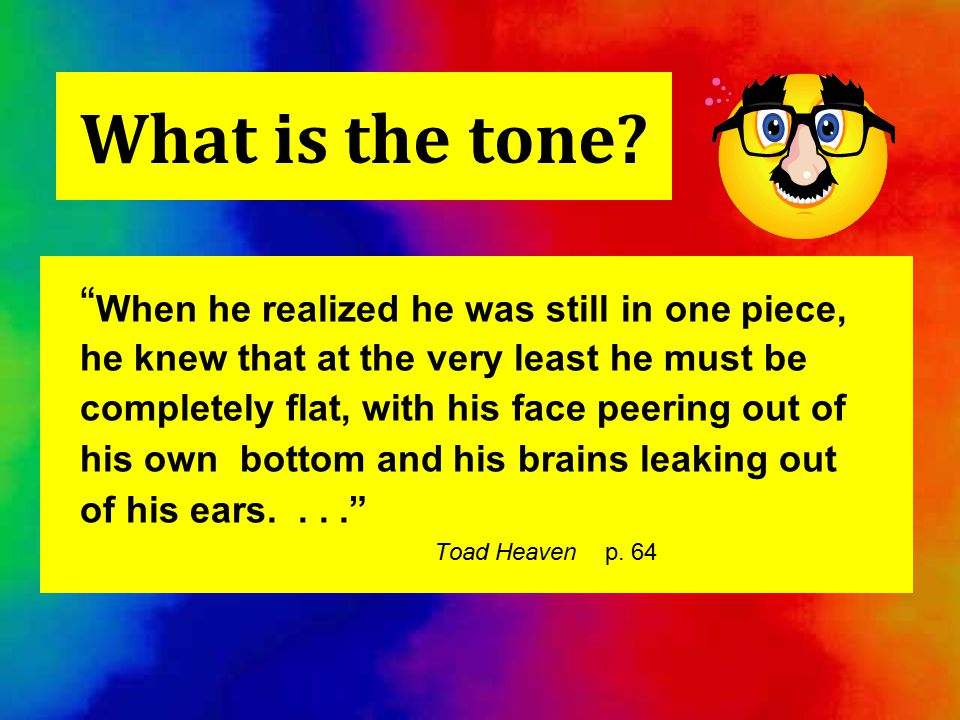 """What is the tone? """" When he realized he was still in one piece, he knew that at the very least he must be completely flat, with his face peering out o"""