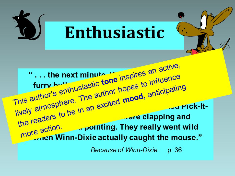"""Enthusiastic """"... the next minute, Winn-Dixie looked like a furry bullet, shooting across the building, chasing that mouse. He was barking and his fee"""