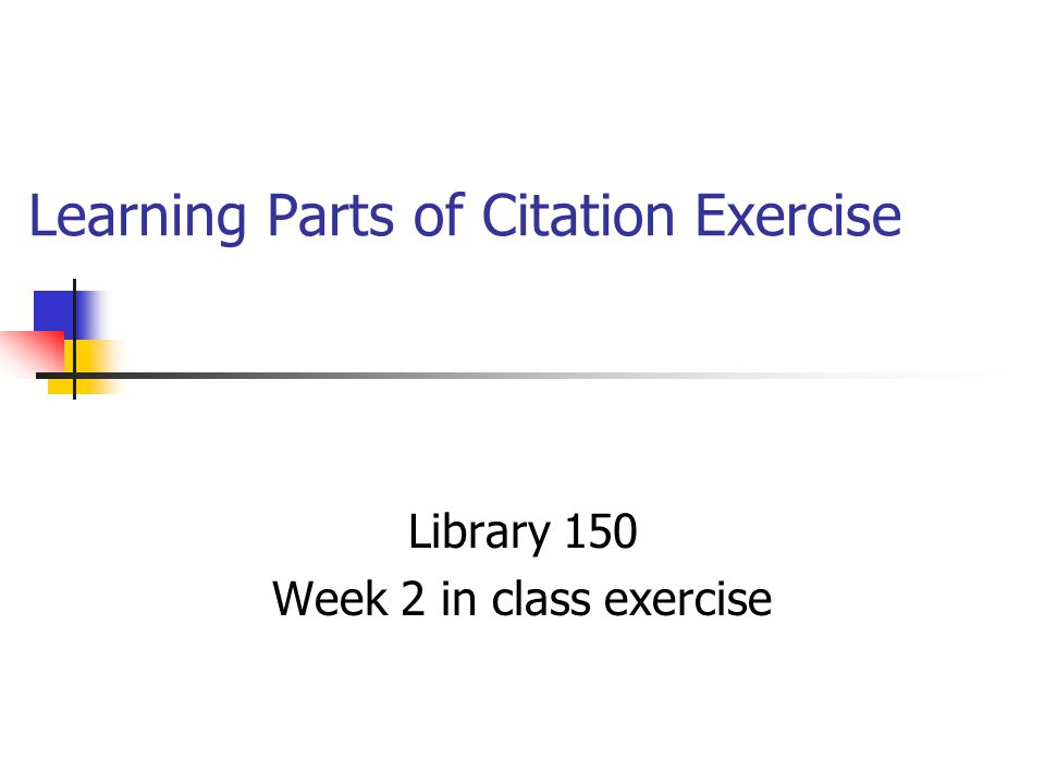 Learning Parts of Citation Exercise Library 150 Week 2 in class exercise