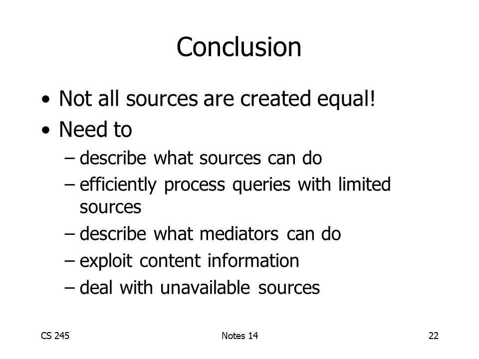 CS 245Notes 1422 Conclusion Not all sources are created equal.