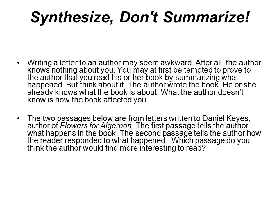 Synthesize, Don't Summarize! Writing a letter to an author may seem awkward. After all, the author knows nothing about you. You may at first be tempte