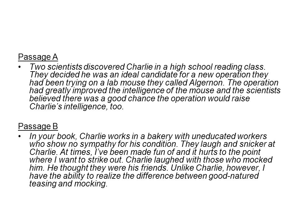 Passage A Two scientists discovered Charlie in a high school reading class. They decided he was an ideal candidate for a new operation they had been t