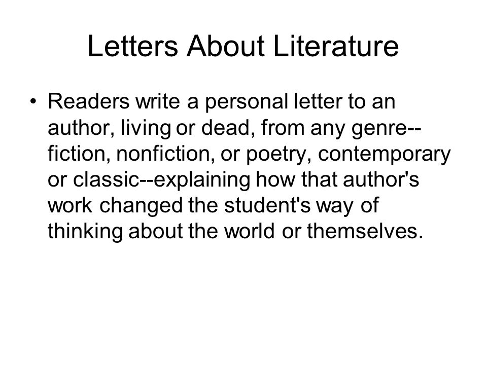 Letters About Literature Readers write a personal letter to an author, living or dead, from any genre-- fiction, nonfiction, or poetry, contemporary o
